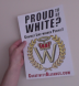 Proud to be White? (White) Printed