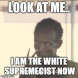 Im White Supremacist  Now