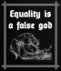 Equality is a Lie