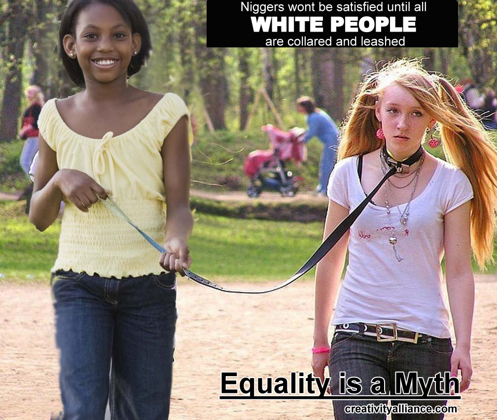 Equality is a Myth - Niggers want White Slaves